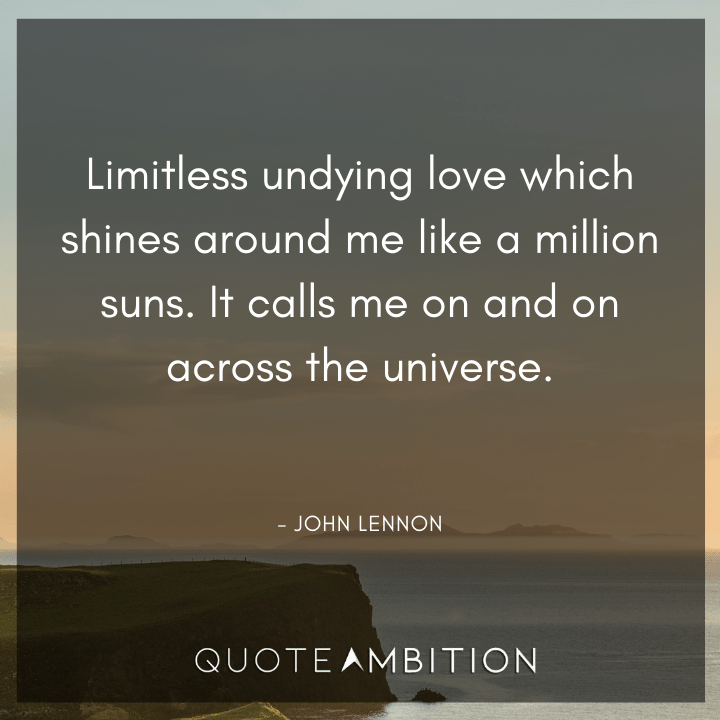 Universe Quotes - Limitless undying love which shines around me like a million suns. It calls me on and on across the universe.