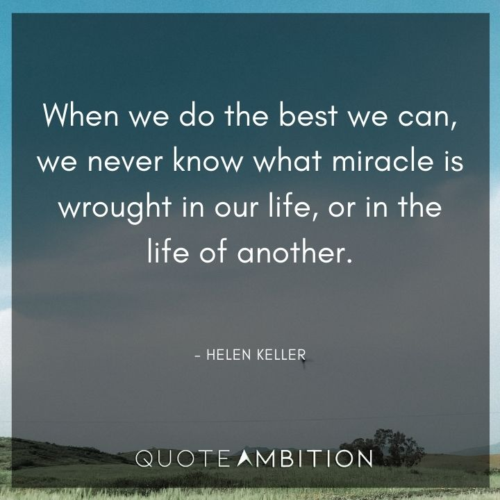 Inspirational Quotes for Women - When we do the best we can, we never know what miracle is wrought in our life.