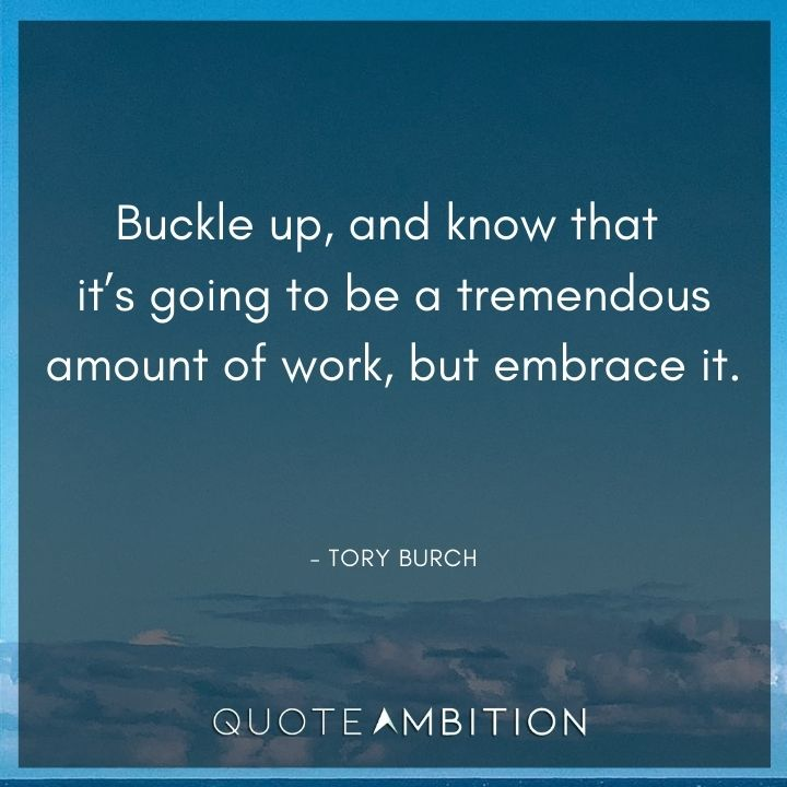 Inspirational Quotes for Women - Buckle up, and know that it's going to be a tremendous amount of work, but embrace it.