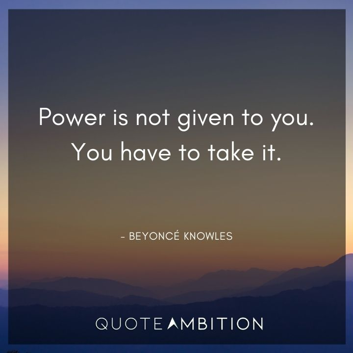 Inspirational Quotes for Women - Power is not given to you. You have to take it.