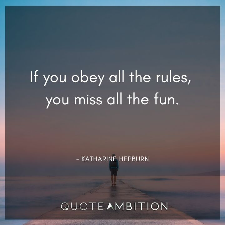 Inspirational Quotes for Women - If you obey all the rules, you miss all the fun.
