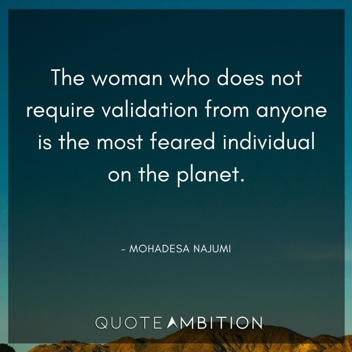 Inspirational Quotes for Women - The woman who does not require validation from anyone is the most feared individual on the planet.